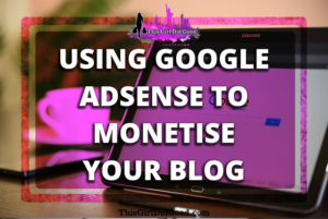 ThisGirlDidGood.com - Using Google Adsense To Monetise Your Blog