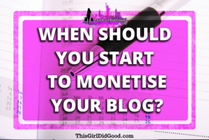ThisGirlDidGood.com - When Should You Start To Monetise Your Blog